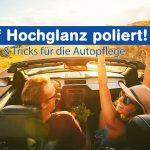 Auf Hochglanz poliert – Autopflege ganz easy